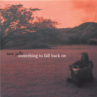 Something To Fall Back On — Sam Jaffe