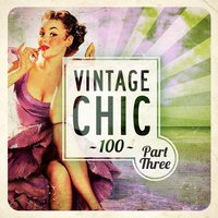 Vintage Chic 100 - Part Three — сборник