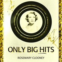 Only Big Hits — Rosemary Clooney