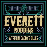 A Triflin' Daddy's Blues — Everett Robbins