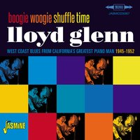 Boogie Woogie Shuffle Time - West Coast Blues from California's Greatest Piano Man 1945-1952 — Lloyd Glenn