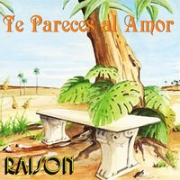 Te Pareces Al Amor — Grupo Raison