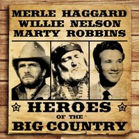 Heroes of the Big Country - Haggard, Nelson, Robbins — Merle Haggard, Buck Owens, Willie Nelson