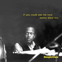 If You Could See Me Now — Niels-Henning Ørsted Pedersen, Kenny Drew, Albert Tootie Heath
