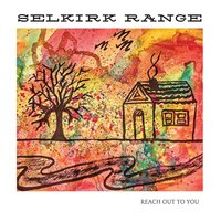 Reach out to You — Selkirk Range