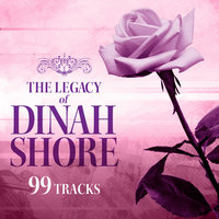 The Legacy of Dinah Shore - 99 Tracks — Dinah Shore