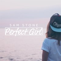 Perfect Girl — Sam Stone