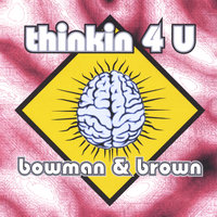 Thinkin 4 U — Bowman & Brown