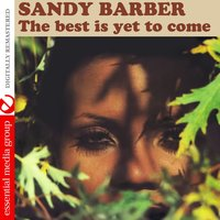 The Best Is yet to Come — Sandy Barber
