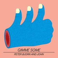 Gimme Some — Peter Bjorn And John