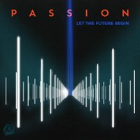 Passion: Let the Future Begin — Passion