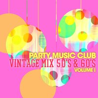 Party Music Club: Vintage Mix 50's & 60's, Vol. 1 — сборник