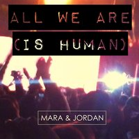 All We Are (Is Human) — Mara & Jordan