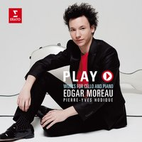 Play - Works for Cello and Piano — Edgar Moreau, Pierre-Yves Hodique