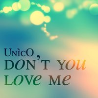 Don't You Love Me — Unico