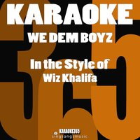 We Dem Boyz (In the Style of Wiz Khalifa) - Single — Karaoke 365