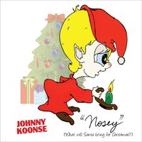 Nosey (What Will Santa Bring for Christmas?) — Johnny Koonse