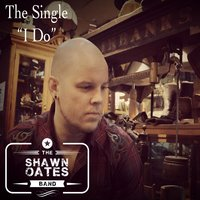 I Do — The Shawn Oates Band