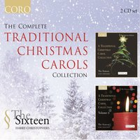 The Complete Traditional Christmas Carols Collection — Harry Christophers, The Sixteen, The Sixteen / Harry Christophers