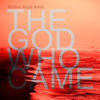 The God Who Came — Andrew Kluck Band