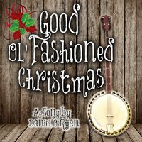 Good Ol' Fashioned Christmas — Daniel O'Ryan