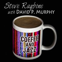 Coffee and Jazz — Steve Raybine, Steve Raybine & David P. Murphy
