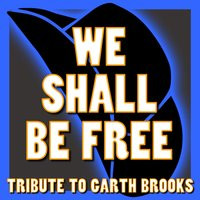 We Shall Be Free - Tribute to Garth Brooks — Country Hits Makers