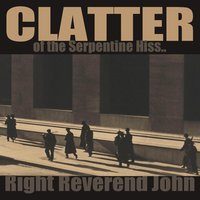 Clatter of the Serpentine Hiss — Right Reverend John
