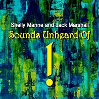 Sounds Unheard Of ! — Shelly Manne, Jack Marshall, Shelly Manne|Jack Marshall