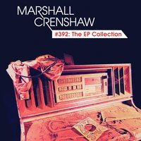 #392: The EP Collection — Marshall Crenshaw
