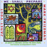 We Shall Prepare: An Advent & Christmas Cantata for Young People — Mark Friedman, Janet Vogt