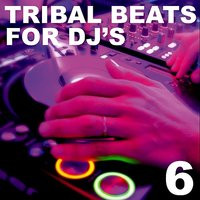 Tribal Beats for DJ's - Vol. 6 — сборник