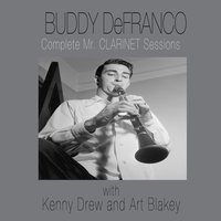 "The Complete ""Mr. Clarinet"" Sessions — Art Blakey, Kenny Drew, Buddy De Franco"