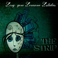 Long gone Lonesome Lullabies — The Strip