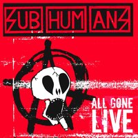 All Gone Live — Subhumans