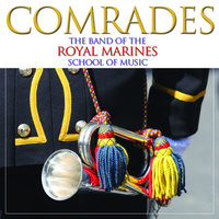 Comrades — The Band Of The Royal Marines School Of Music