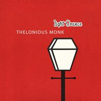 Light Source — Thelonious Monk Piano Solo, Thelonious Monk Trio, Thelonious Monk Quartet