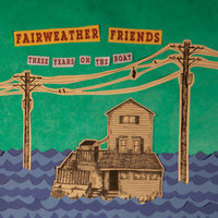 These Years On the Boat — Fairweather Friends
