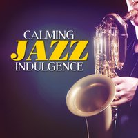 Calming Jazz Indulgence — Piano Jazz Calming Music Academy