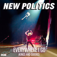Everywhere I Go (Kings and Queens) — New Politics