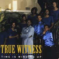 Time Is Winding Up — True Witness