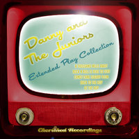 Danny And The Juniors - The Extended Play Collection — Danny And The Juniors