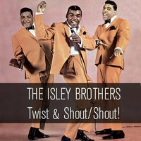 Twist & Shout/Shout! — The Isley Brothers