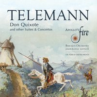 Telemann: Don Quixote and Other Suites & Concertos — Георг Филипп Телеман, Apollo's Fire, Jeannette Sorrell, Apollo's Fire & Jeannette Sorrell