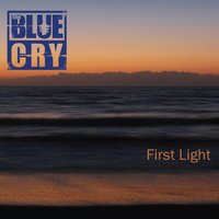 First Light — The Blue Cry