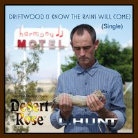 "Driftwood (I Know the Rains Will Come) [From ""Desert Rose""] — L.HUNT"