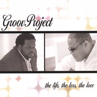 The Life, The Loss, The Love — GroovProject