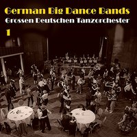 German Big Dance Bands (Grossen Deutschen Tanzorchester), Vol. 1 — сборник