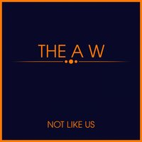 Not Like Us — The A W