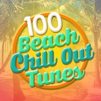 100 Beach Chill out Tunes — Chillout, CHill, Beach House Chillout Music Academy, Beach House Chillout Music Academy|Chill|Chillout